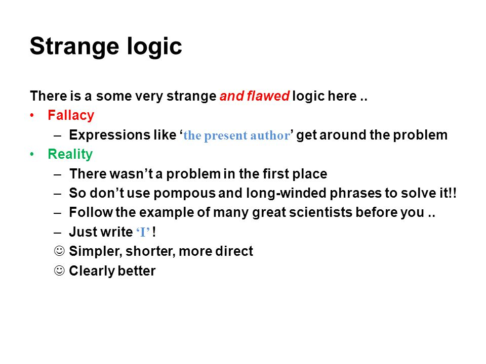 Strange logic There is a some very strange and flawed logic here.. Fallacy –Expressions like ' the present author ' get around the problem Reality –Th