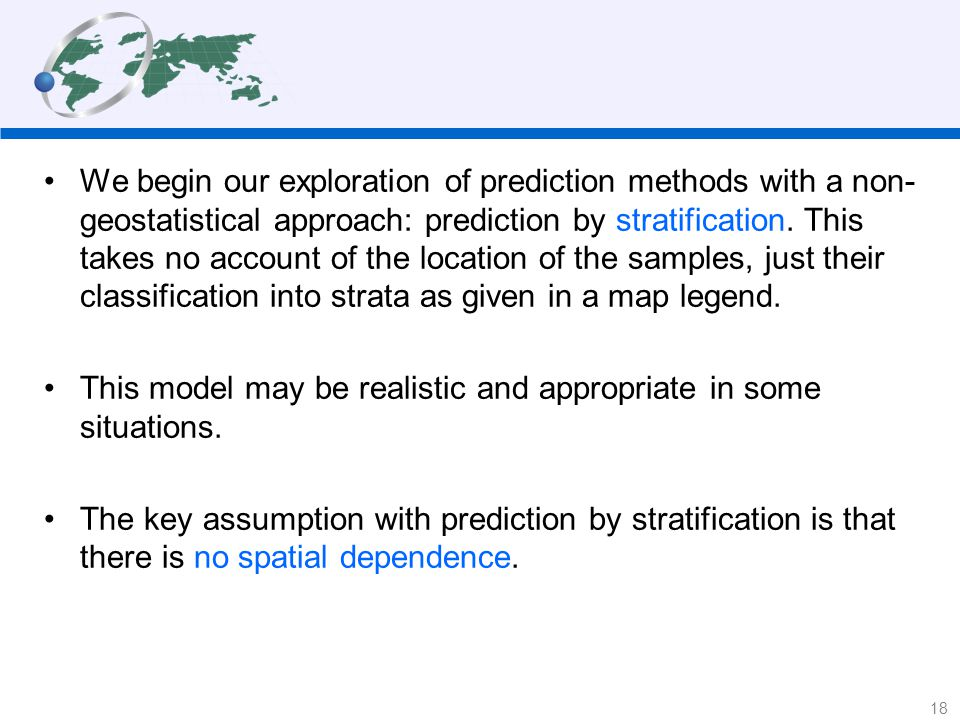 We begin our exploration of prediction methods with a non- geostatistical approach: prediction by stratification.