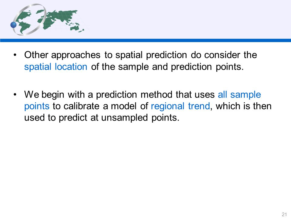 Other approaches to spatial prediction do consider the spatial location of the sample and prediction points.