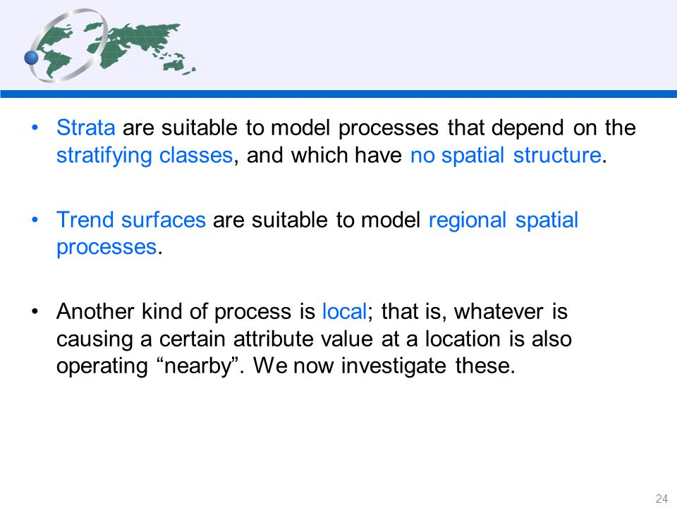 Strata are suitable to model processes that depend on the stratifying classes, and which have no spatial structure.