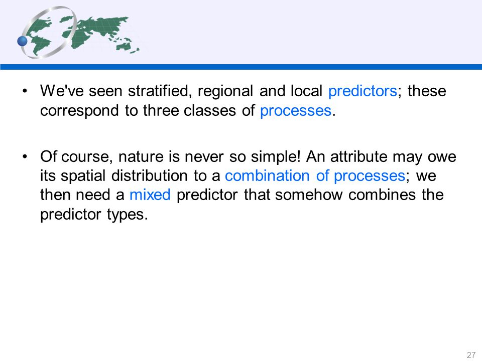 We ve seen stratified, regional and local predictors; these correspond to three classes of processes.