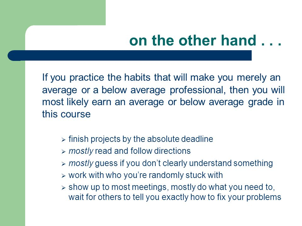 on the other hand... If you practice the habits that will make you merely an average or a below average professional, then you will most likely earn a