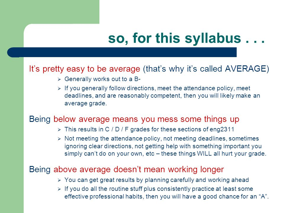 so, for this syllabus... It's pretty easy to be average (that's why it's called AVERAGE)  Generally works out to a B-  If you generally follow direc