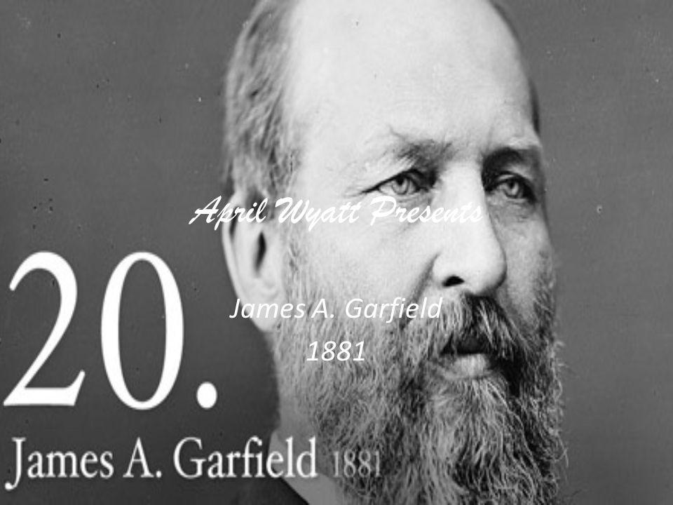April Wyatt Presents James A. Garfield 1881