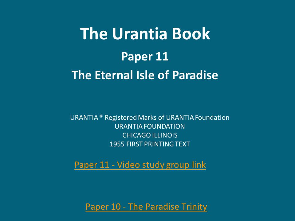 The Urantia Book Paper 11 The Eternal Isle of Paradise Paper 11 - Video study group link Paper 10 - The Paradise Trinity