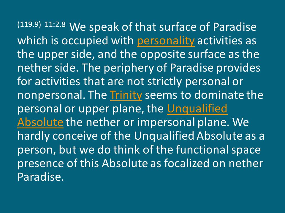 (119.9) 11:2.8 We speak of that surface of Paradise which is occupied with personality activities as the upper side, and the opposite surface as the nether side.