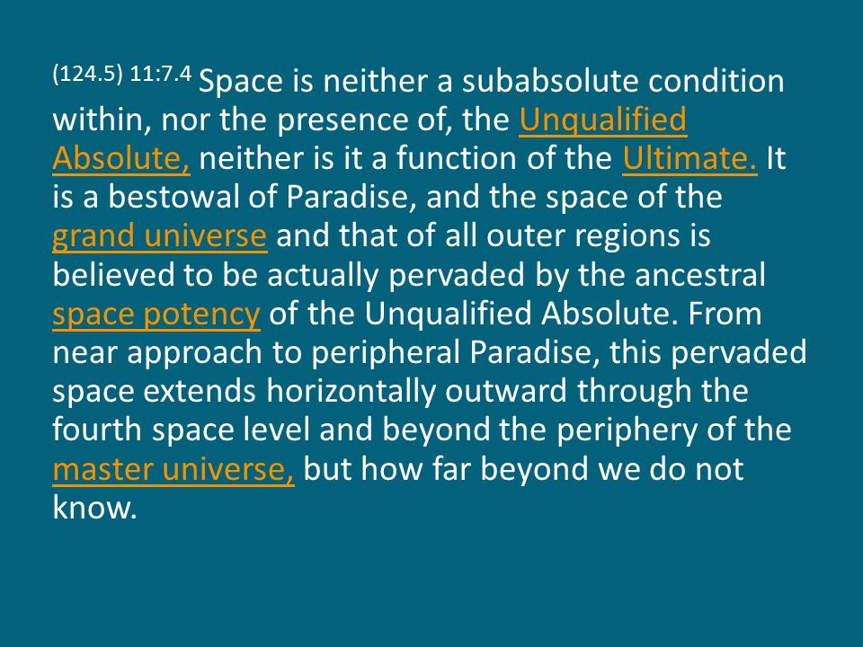 (124.5) 11:7.4 Space is neither a subabsolute condition within, nor the presence of, the Unqualified Absolute, neither is it a function of the Ultimate.