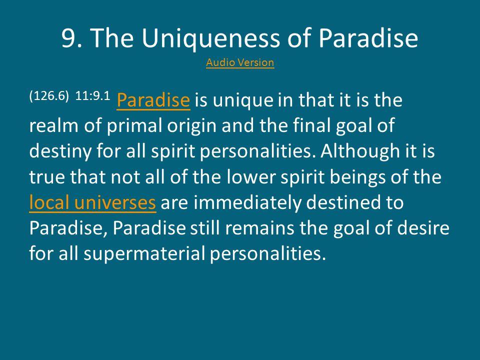 9. The Uniqueness of Paradise Audio Version Audio Version (126.6) 11:9.1 Paradise is unique in that it is the realm of primal origin and the final goa