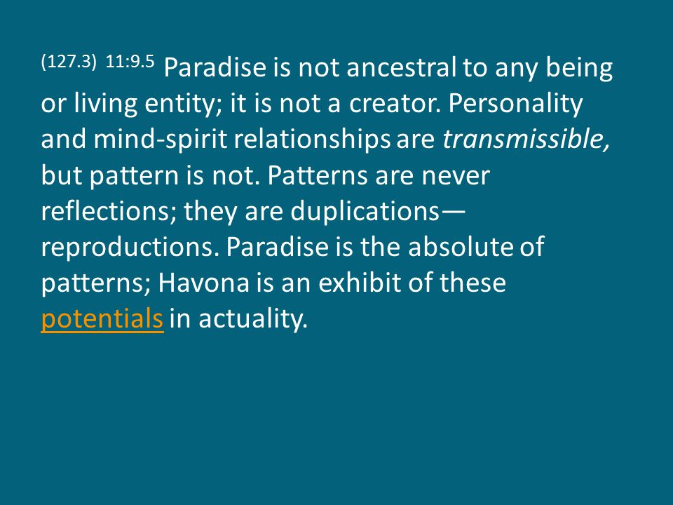 (127.3) 11:9.5 Paradise is not ancestral to any being or living entity; it is not a creator.