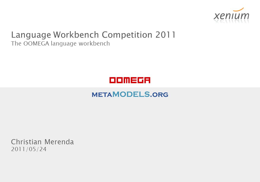 www.xenium.de Language Workbench Competition 2011 The OOMEGA language workbench 2011/05/24The OOMEGA language workbench - www.oomega.net1 Christian Merenda 2011/05/24