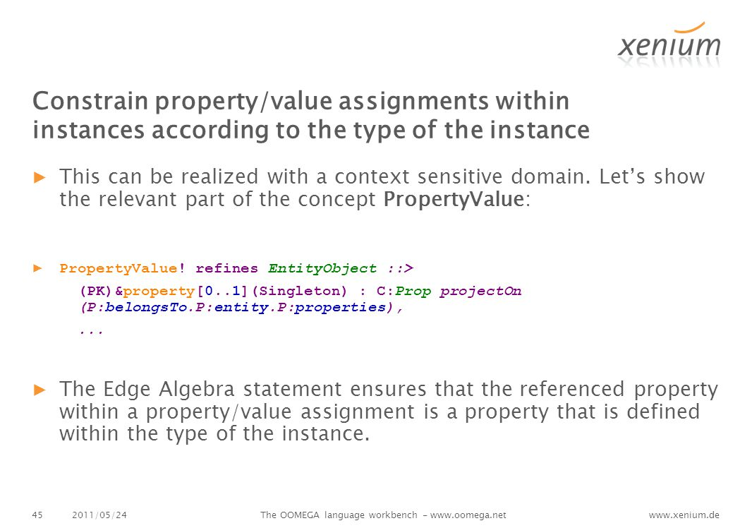 www.xenium.de Constrain property/value assignments within instances according to the type of the instance ▶This can be realized with a context sensitive domain.