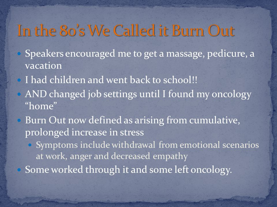 Speakers encouraged me to get a massage, pedicure, a vacation I had children and went back to school!.