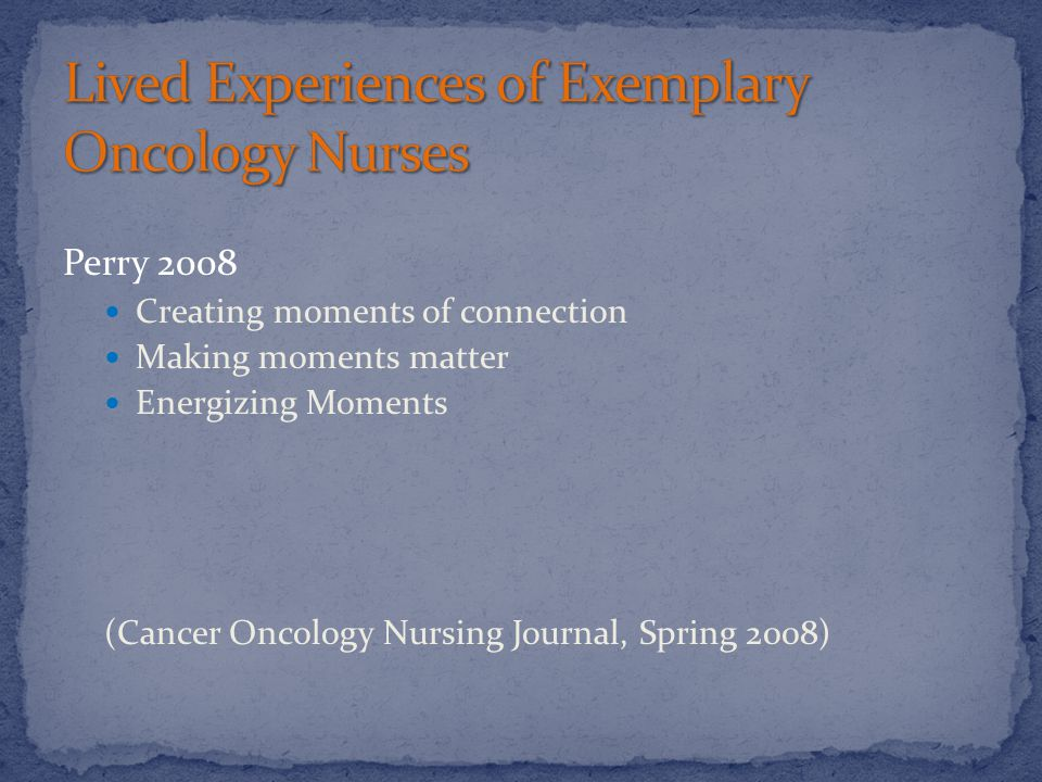 Perry 2008 Creating moments of connection Making moments matter Energizing Moments (Cancer Oncology Nursing Journal, Spring 2008)