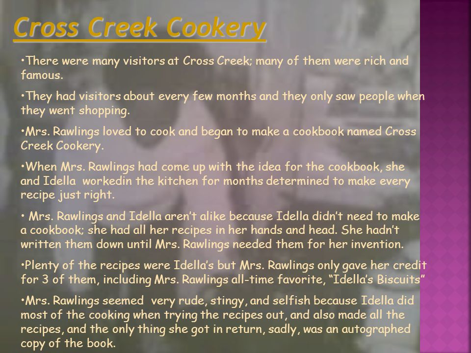 Cross Creek Cookery There were many visitors at Cross Creek; many of them were rich and famous.