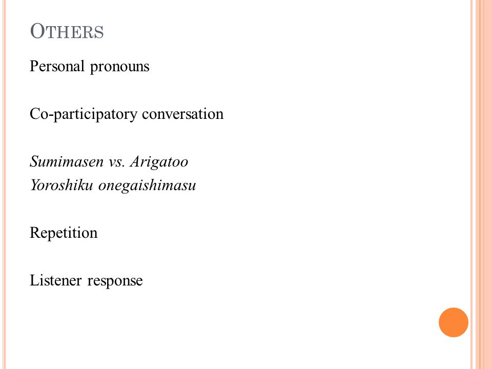 O THERS Personal pronouns Co-participatory conversation Sumimasen vs.