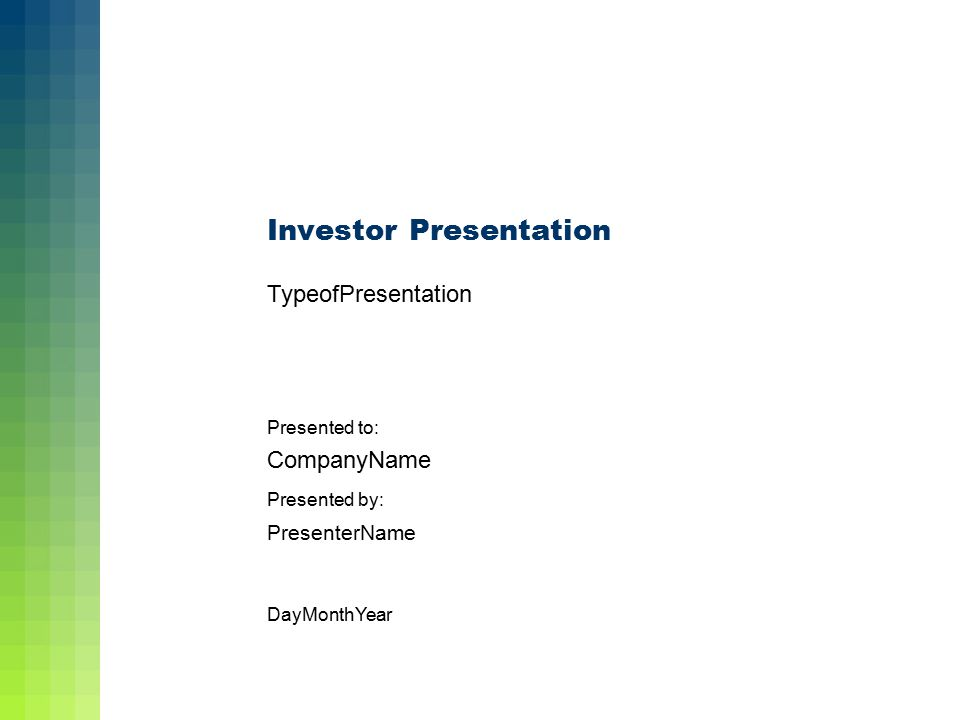 Investor Presentation Presented to: CompanyName TypeofPresentation DayMonthYear Presented by: PresenterName