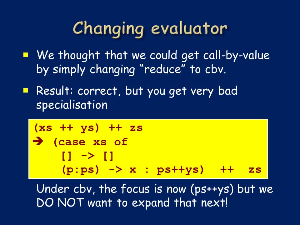  We thought that we could get call-by-value by simply changing reduce to cbv.