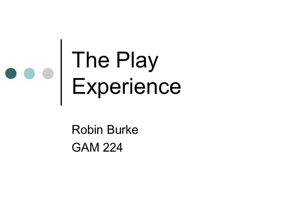 The Play Experience Robin Burke GAM 224