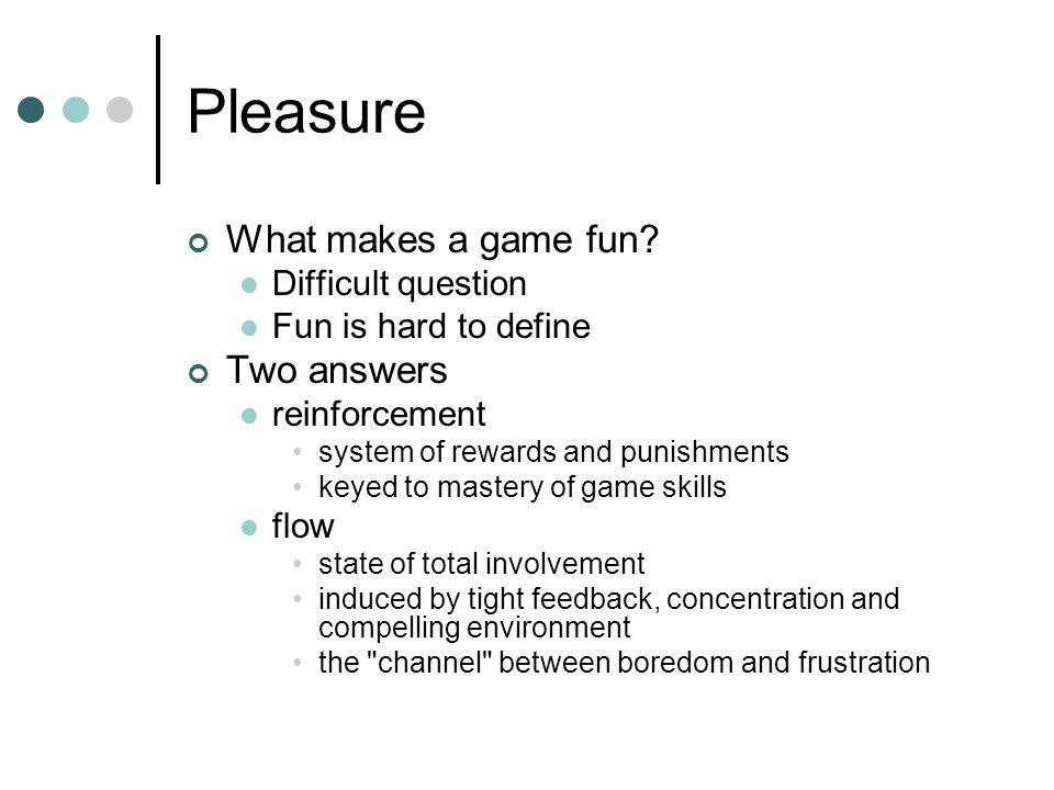Pleasure What makes a game fun.
