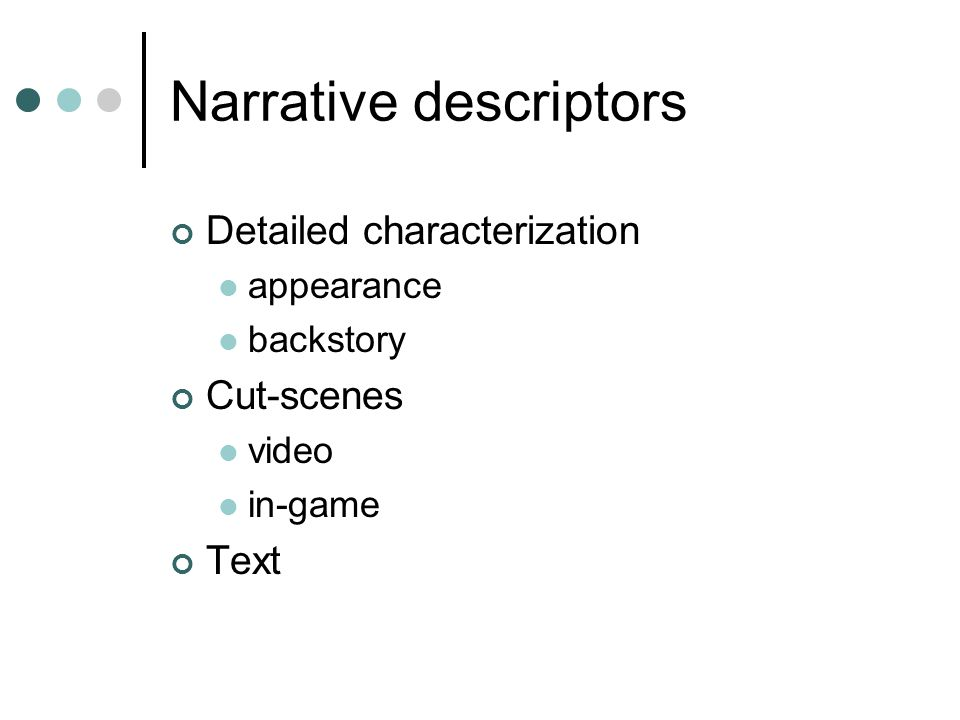 Narrative descriptors Detailed characterization appearance backstory Cut-scenes video in-game Text