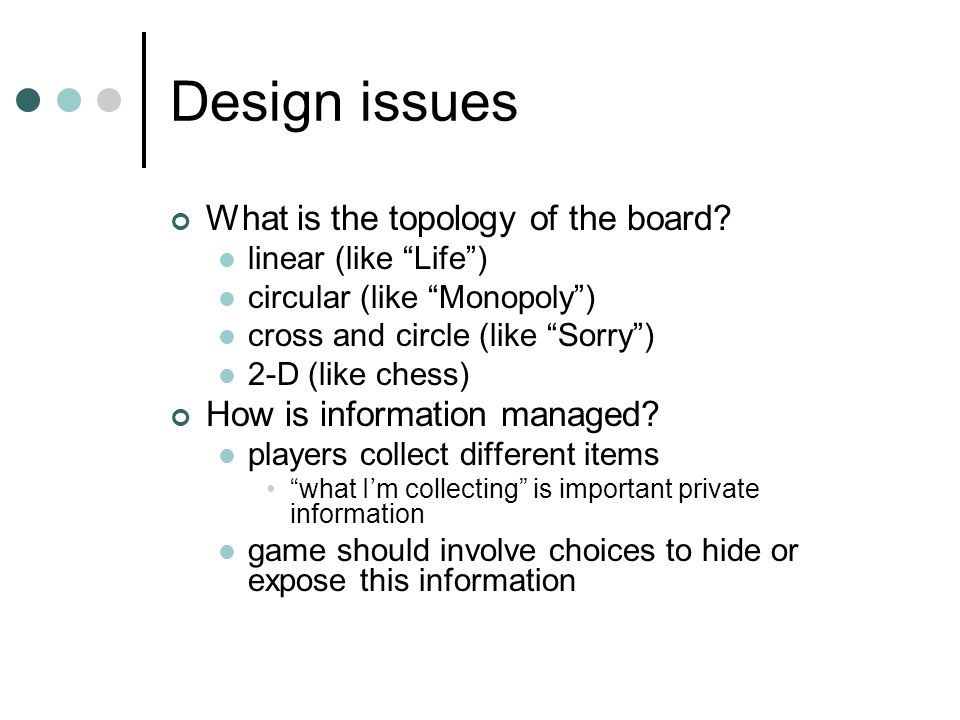 Design issues What is the topology of the board.