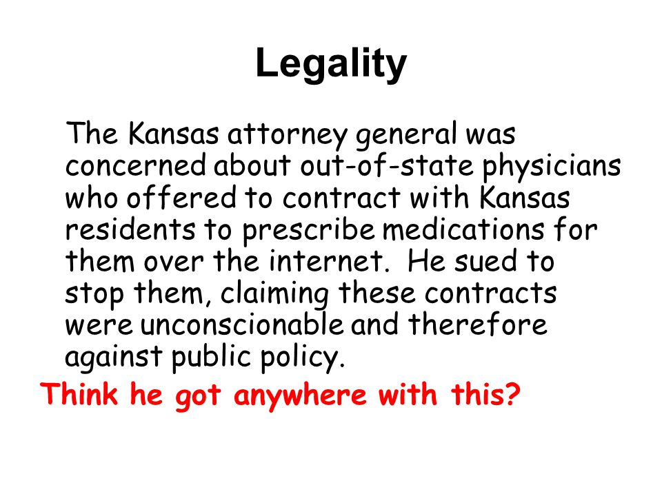 Legality The Kansas attorney general was concerned about out-of-state physicians who offered to contract with Kansas residents to prescribe medications for them over the internet.