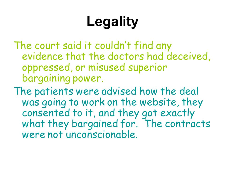 Legality The court said it couldn't find any evidence that the doctors had deceived, oppressed, or misused superior bargaining power.