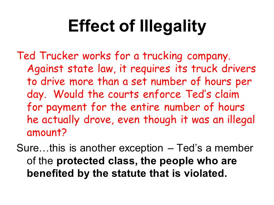 Effect of Illegality Ted Trucker works for a trucking company.
