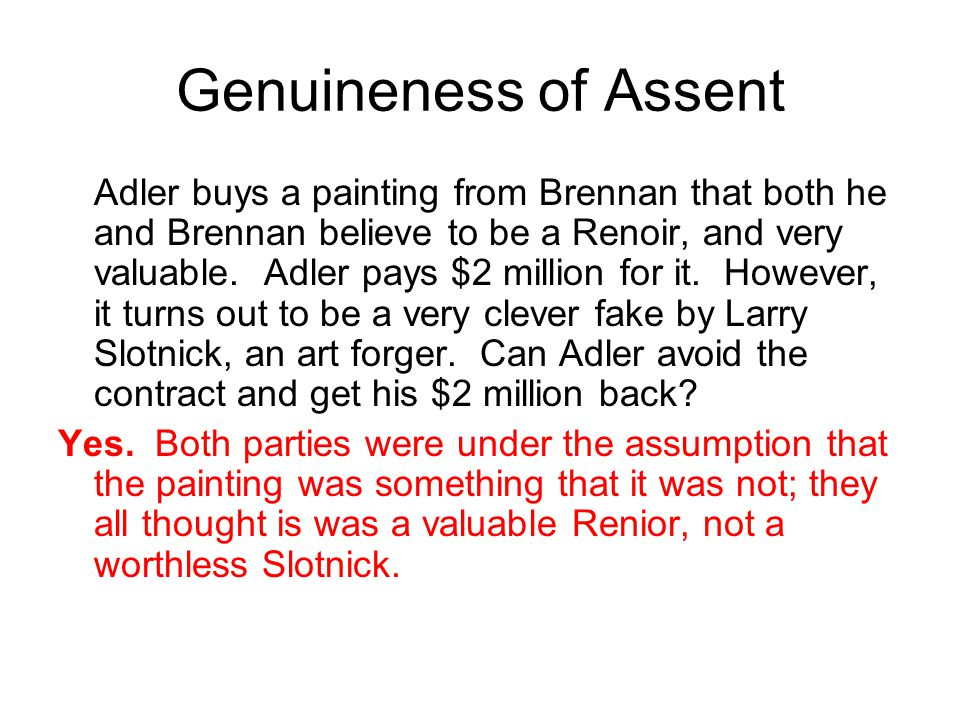 Genuineness of Assent Adler buys a painting from Brennan that both he and Brennan believe to be a Renoir, and very valuable.