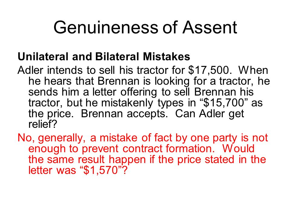 Genuineness of Assent Unilateral and Bilateral Mistakes Adler intends to sell his tractor for $17,500.
