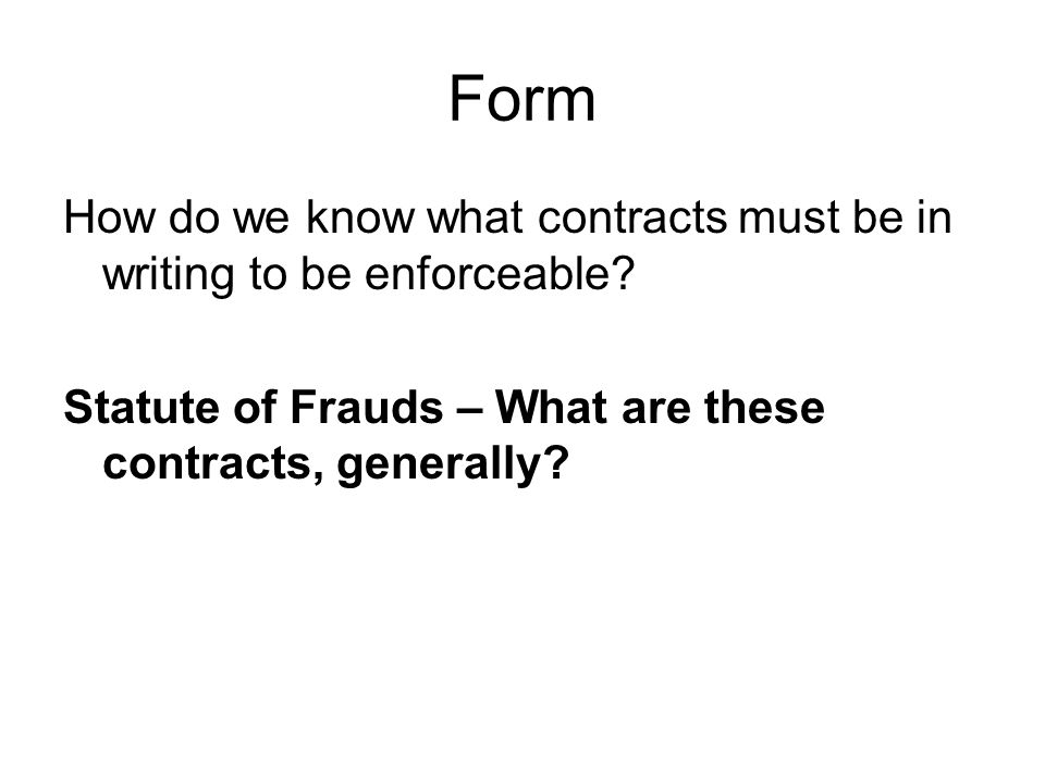 Form How do we know what contracts must be in writing to be enforceable.