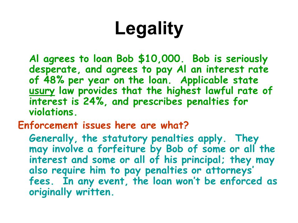 Legality Al agrees to loan Bob $10,000. Bob is seriously desperate, and agrees to pay Al an interest rate of 48% per year on the loan. Applicable stat