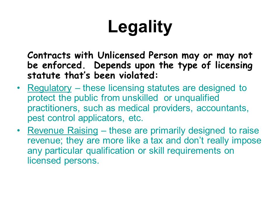 Legality Contracts with Unlicensed Person may or may not be enforced.