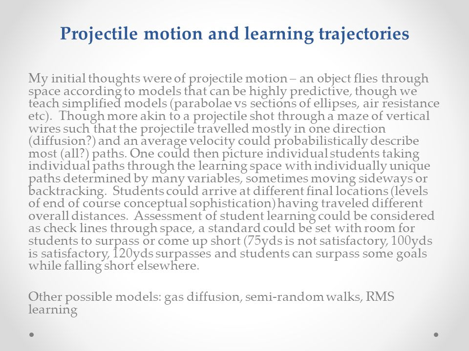 Projectile motion and learning trajectories My initial thoughts were of projectile motion – an object flies through space according to models that can