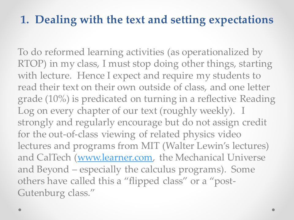1. Dealing with the text and setting expectations To do reformed learning activities (as operationalized by RTOP) in my class, I must stop doing other