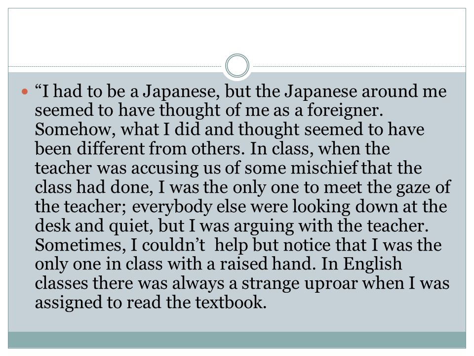 I had to be a Japanese, but the Japanese around me seemed to have thought of me as a foreigner.
