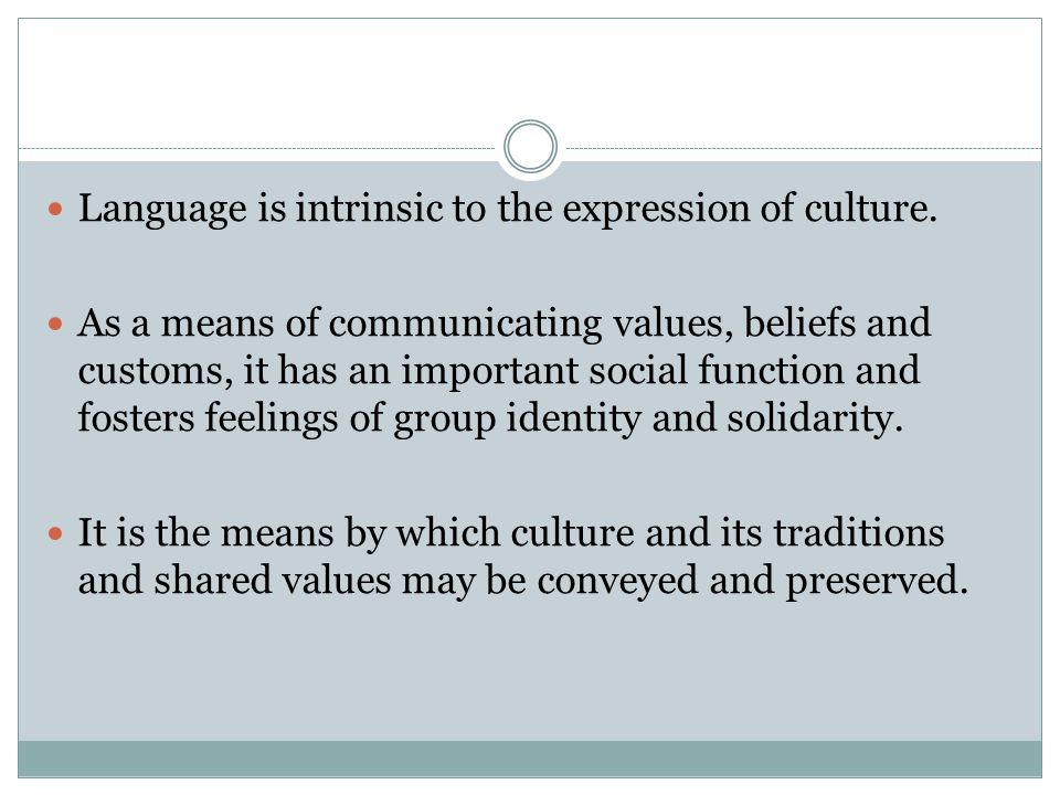 Language is intrinsic to the expression of culture.