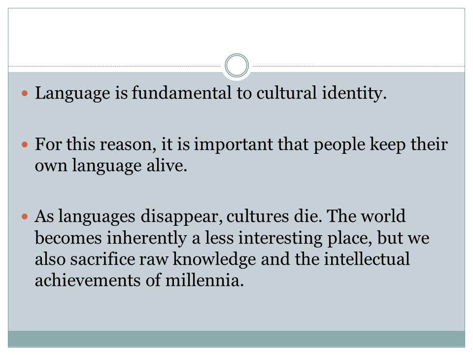 Language is fundamental to cultural identity.