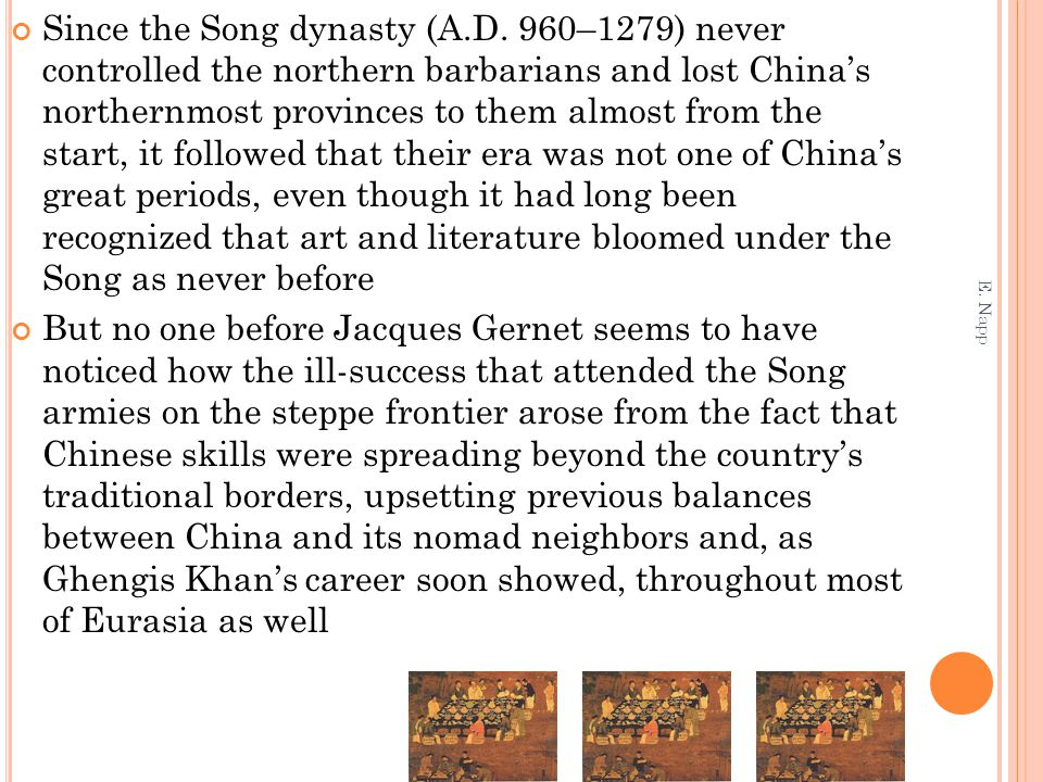 Since the Song dynasty (A.D. 960–1279) never controlled the northern barbarians and lost China's northernmost provinces to them almost from the start,
