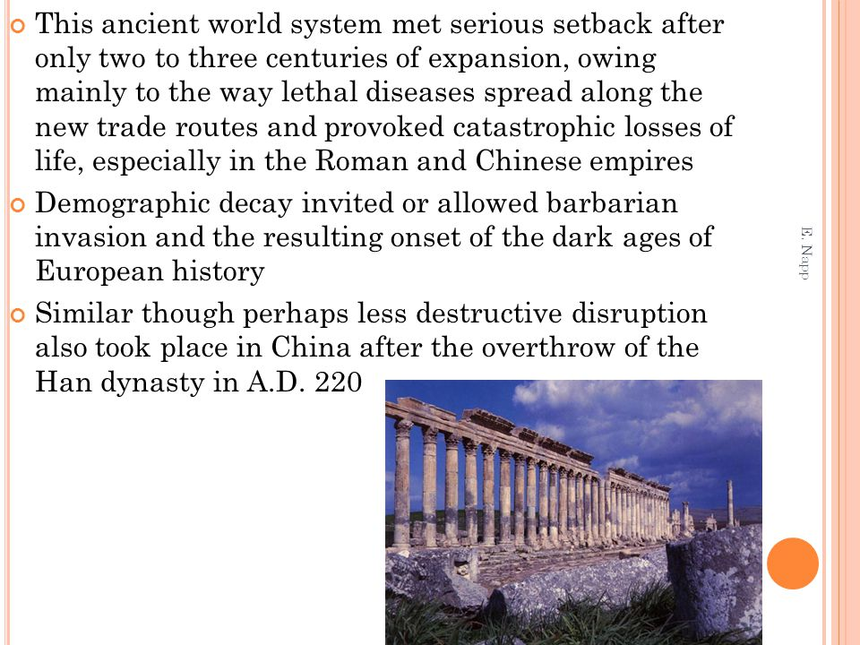This ancient world system met serious setback after only two to three centuries of expansion, owing mainly to the way lethal diseases spread along the