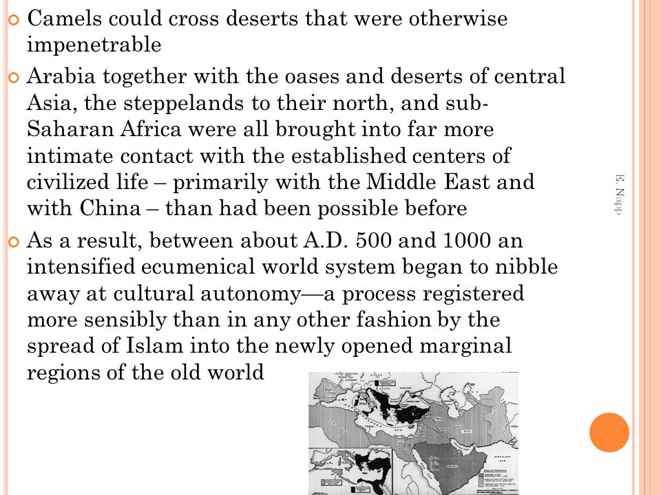 Camels could cross deserts that were otherwise impenetrable Arabia together with the oases and deserts of central Asia, the steppelands to their north