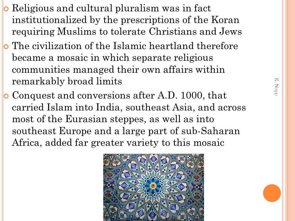 Religious and cultural pluralism was in fact institutionalized by the prescriptions of the Koran requiring Muslims to tolerate Christians and Jews The