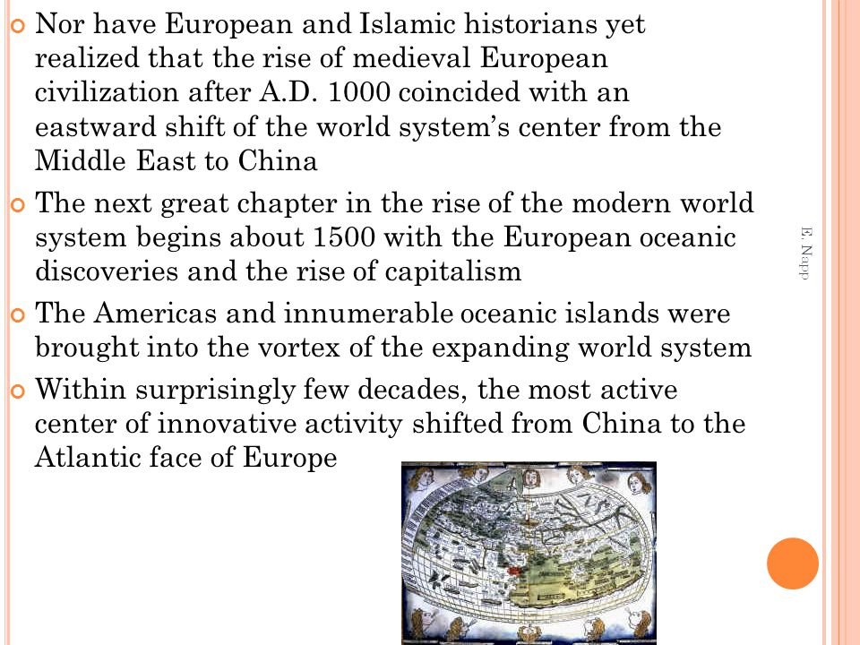 Nor have European and Islamic historians yet realized that the rise of medieval European civilization after A.D. 1000 coincided with an eastward shift