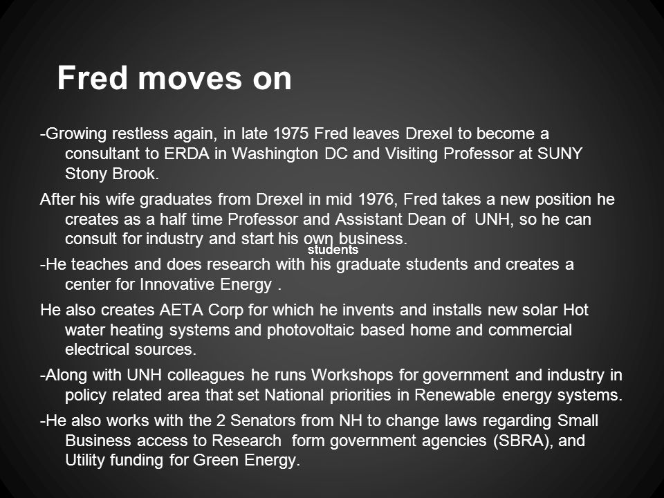 Fred moves on -Growing restless again, in late 1975 Fred leaves Drexel to become a consultant to ERDA in Washington DC and Visiting Professor at SUNY Stony Brook.