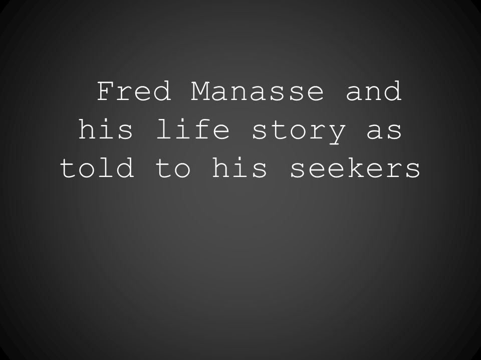 Fred Manasse and his life story as told to his seekers