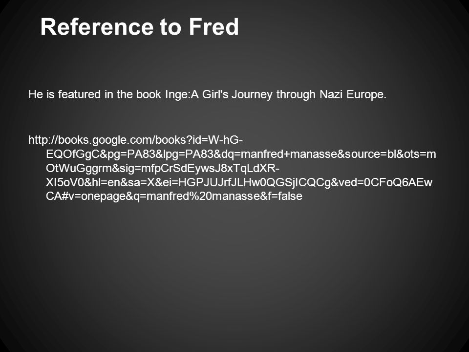 Reference to Fred He is featured in the book Inge:A Girl s Journey through Nazi Europe.