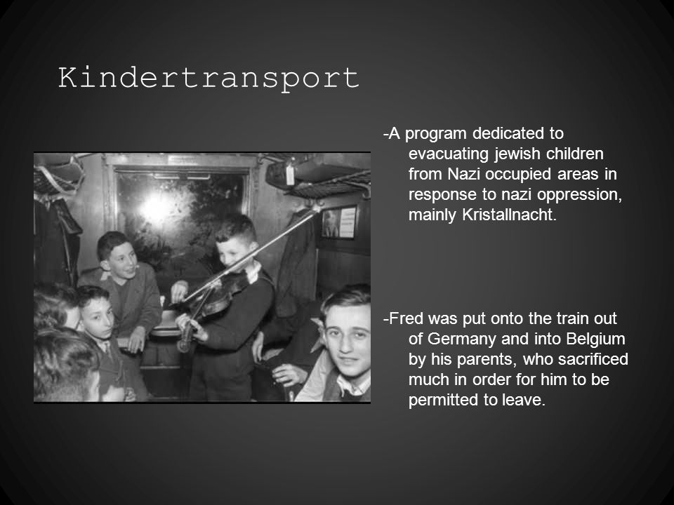 Kindertransport -A program dedicated to evacuating jewish children from Nazi occupied areas in response to nazi oppression, mainly Kristallnacht.