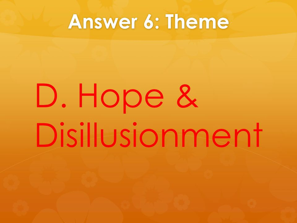 Answer 6: Theme D. Hope & Disillusionment