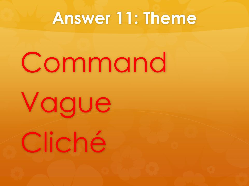Answer 11: Theme CommandVagueCliché