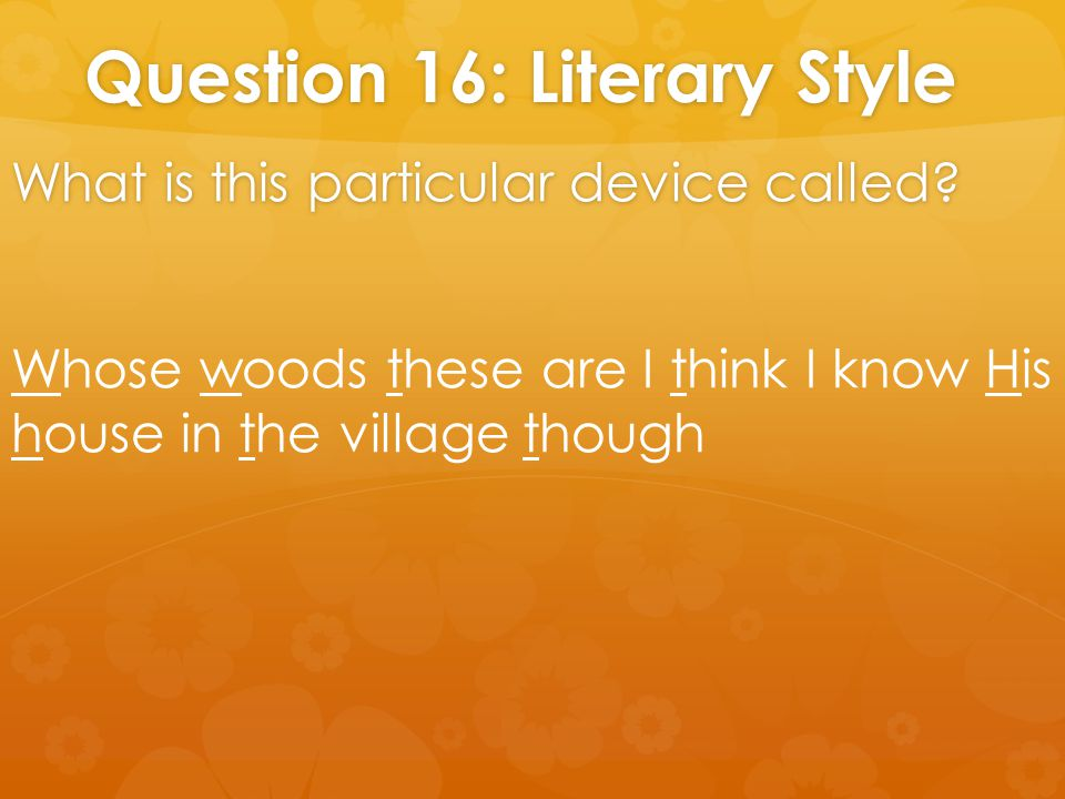 Question 16: Literary Style What is this particular device called.